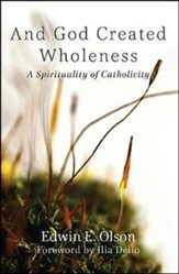And God Created Wholeness: A Spirituality of Catholicity