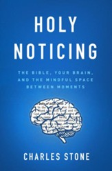 Holy Noticing: The Bible, Your Brain, and the Mindful Space Between Moments - eBook