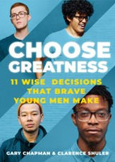 Choose Greatness: 11 WIse Decisions that Brave Young Men Make - eBook