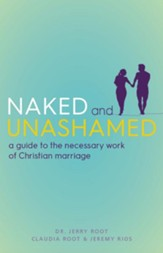 Naked and Unashamed: A Guide to the Necessary Work of Christian Marriage - eBook