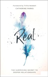 Real: The Suprising Secret to Deeper Relationships