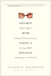 Grumpy Mom Takes a Holiday: Hope for Every Mom Who Needs an Escape-Not from Motherhood, but from the Things Stealing Your Joy - eBook