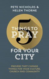 5 Things to Pray for Your City: Prayers that Change Things for Your Culture, Church and Community