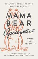 Mama Bear Apologetics Guide to Sexuality: Empowering Your Kids to Understand and Live Out God's Design