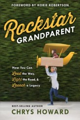 Rockstar Grandparent: How You Can Lead the Way, Light the Road, and Launch a Legacy - eBook