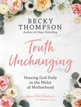 Truth Unchanging: Hearing God Daily in the Midst of Motherhood - eBook
