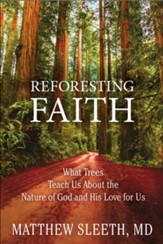 Reforesting Faith: What Trees Teach Us About the Nature of God and His Love for Us - eBook