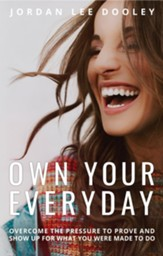 Own Your Everyday: Overcome the Pressure to Prove and Show Up for What You're Made to Do - eBook