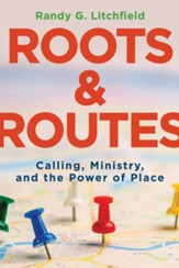 Roots and Routes: Calling, Ministry, and the Power of Place - eBook