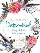 Determined - Women's Bible Study Participant Workbook: Living Like Jesus in Every Moment - eBook