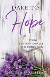 Dare to Hope: Living Intentionally in an Unstable World - eBook