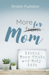 More for Mom: Living Your Whole and Holy Life - eBook