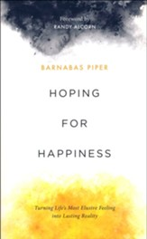 Hoping for Happiness: Turning Life's Most Elusive Feeling into Lasting Reality