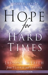 Hope for Hard Times Leader Guide: Lessons on Faith from Elijah and Elisha - eBook