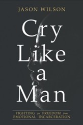 Cry Like a Man: Fighting for Freedom from Emotional Incarceration - eBook