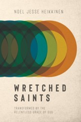 Wretched Saints: Transformed by the Relentless Grace of God - eBook