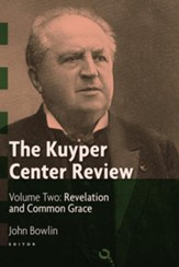 The Kuyper Center Review, Volume 2: Revelation and Common Grace - eBook