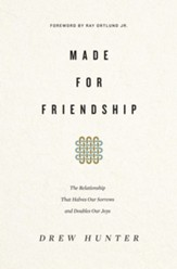 Made for Friendship: The Relationship That Halves Our Sorrows and Doubles Our Joys - eBook