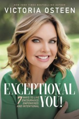 Exceptional You!: 7 Ways to Live Encouraged, Empowered, and Intentional - eBook