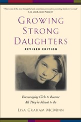 Growing Strong Daughters: Encouraging Girls to Become All They're Meant to Be / Revised - eBook