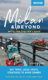 Moon Milan & the Italian Lakes: Day Trips, Favorite Local Spots, Strategies to Avoid Crowds - eBook