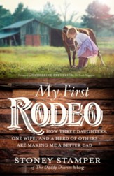My First Rodeo: How Three Daughters, One Wife, and a Herd of Others Are Making Me a Better Dad - eBook