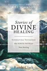 Stories of Divine Healing: Supernatural Testimonies that Ignite Faith for Your Healing - eBook
