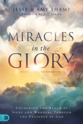 Miracles in the Glory: Unlocking the Realm of Signs and Wonders Through the Presence of God - eBook