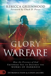 Glory Warfare: How the Presence of God Empowers You to Destroy the Works of Darkness - eBook