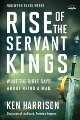 Rise of the Servant Kings: What the Bible Says About Being a Man - eBook
