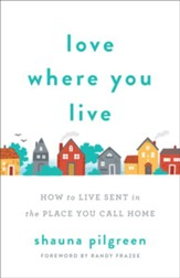 Love Where You Live: How to Live Sent in the Place You Call Home - eBook