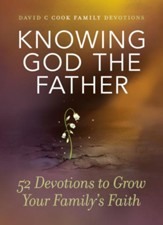 Knowing God the Father: 52 Devotions to Grow Your Family's Faith - eBook