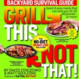Grill This, Not That!: Backyard Survival Guide - eBook