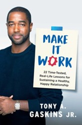 Make It Work: 22 Time-Tested, Real-Life Lessons for Sustaining a Healthy, Happy Relationship - eBook