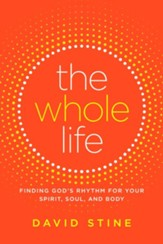 The Whole Life: Finding God's Rhythm for Your Spirit, Soul, and Body - eBook