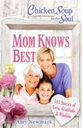 Chicken Soup for the Soul: Mom Knows Best: 101 Stories of Love, Gratitude & Wisdom - eBook