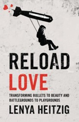 Reload Love: Transforming Bullets to Beauty and Battlegrounds to Playgrounds - eBook