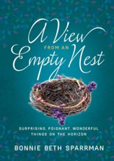 A View from an Empty Nest: Surprising, Poignant, Wonderful Things on the Horizon - eBook