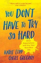 You Don't Have to Try So Hard: Ditch Expectations and Live Your Own Best Life - eBook