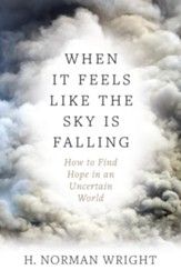 When It Feels Like the Sky Is Falling: How to Find Hope in an Uncertain World - eBook