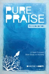 Pure Praise (Revised): A Heart-Focused Bible Study on Worship / Revised - eBook