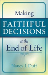 Making Faithful Decisions at the End of Life - eBook
