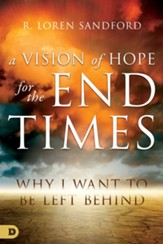 A Vision of Hope for the End Times: Why I Want to Be Left Behind - eBook