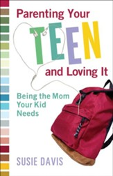 Parenting Your Teen and Loving It: Being the Mom Your Kid Needs - eBook