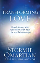 Transforming Love: How Intimacy with God Will Enrich Your Life and Relationships - eBook