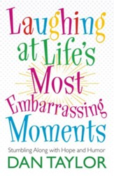Laughing at Life's Most Embarrassing Moments: Stumbling Along with Hope and Humor - eBook
