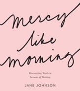Mercy like Morning: Discovering Truth in Seasons of Waiting - eBook