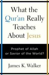 What the Quran Really Teaches About Jesus: Prophet of Allah or Savior of the World? - eBook