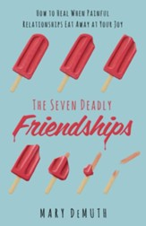 The Seven Deadly Friendships: How to Heal When Painful Relationships Eat Away at Your Joy - eBook