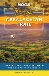 Moon Drive & Hike Appalachian Trail: The Best Trail Towns, Day Hikes, and Road Trips In Between - eBook